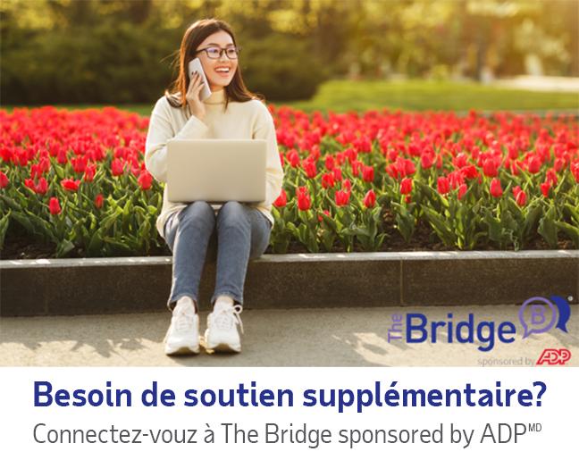 Besoin de soutien supplémentaire? Connectez-vouz à The Bridge sponsored by ADP